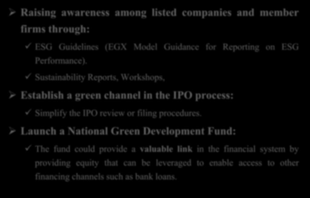 Role of Exchanges in Promoting Green Finance Raising awareness among listed companies and member firms through: ESG Guidelines (EGX Model Guidance for Reporting on ESG Performance).