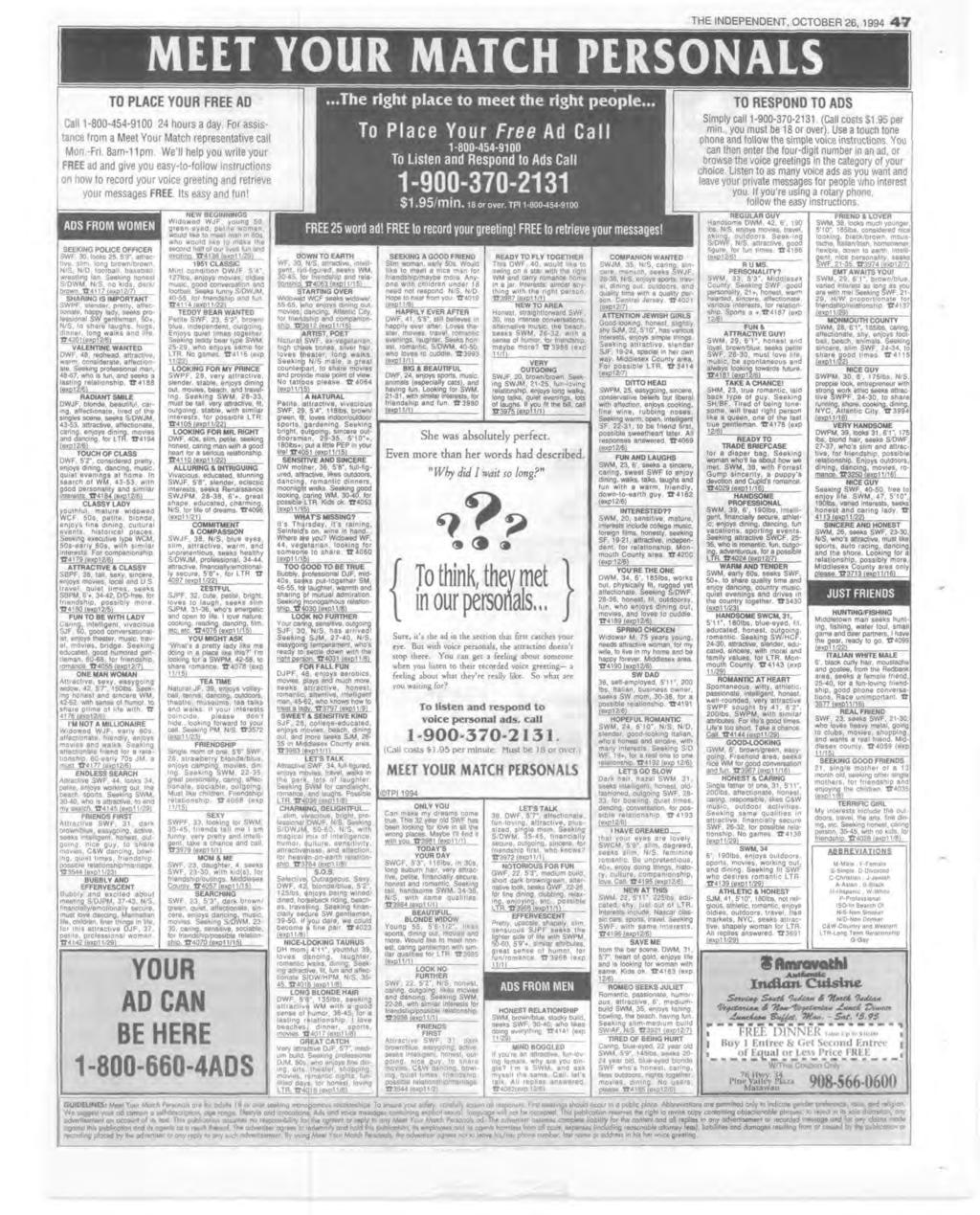 THE NDEPENDENT, OCTOBER 26, 1994 4 7 MEET YOUR MATCH PERSONALS TO PLACE YOUR FREE AD Call 1-800-454-9100 24 hours a day. For assistance from a Meet Your Match representative call Mon.-Fri. 8am-11pm.