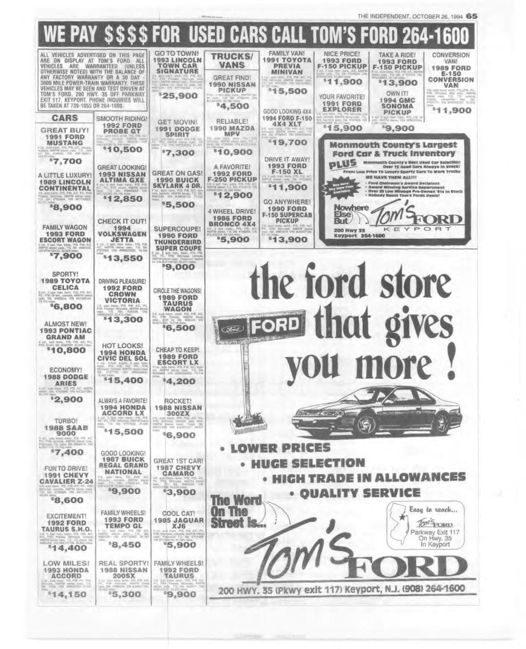 THE NDEPENDENT, OCTOBER 26, 1994 6 5 W E PAY $ $ $ $ FOR U SED C A R S C A LL TOM S FORD 2 6 4 ALL VEHCLES ADVERTSED ON THS PAGE ARE ON DSPLAY AT TOM S FORD, ALL VEHCLES ARE WARRANTEED (UNLESS