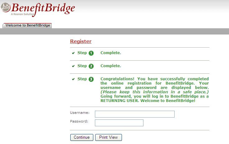 NEW USER REGISTRATION If you have not used BenefitBridge previously, you need to register before you can enroll. If you already have a username and password, you can skip the registration process.