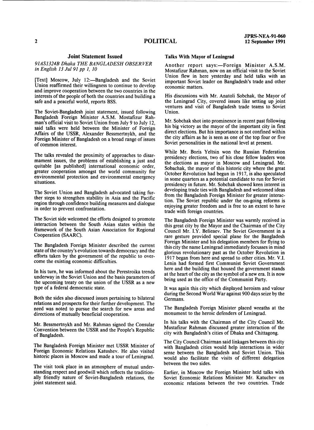 2 POLITICAL 12 September 1991 Joint Statement Issued 91AS1324B Dhaka THE BANGLADESH OBSERVER in English 13 Jul 91 pp 1, 10 [Text] Moscow, July 12:-Bangladesh and the Soviet Union reaffirmed their