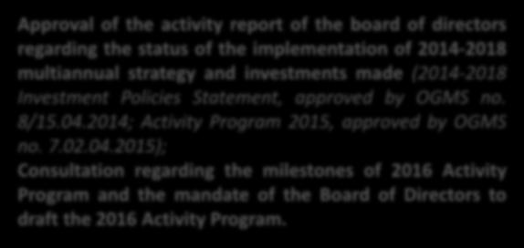 EGMS Jan 13/14, 2016 3 Approval of the activity report of the board of directors regarding the status of the implementation of 2014-2018 multiannual strategy and investments made (2014-2018