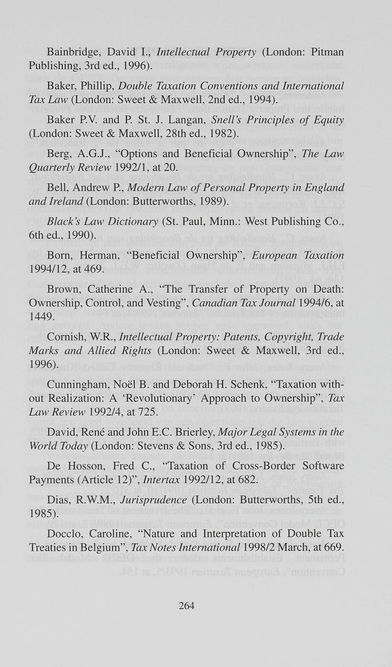 Bainbridge, David I., Intellectual Publishing, 3rd ed., 1996). Property (London: Pitman Baker, Phillip, Double Taxation Conventions and Tax Law (London: Sweet & Maxwell, 2nd ed., 1994).