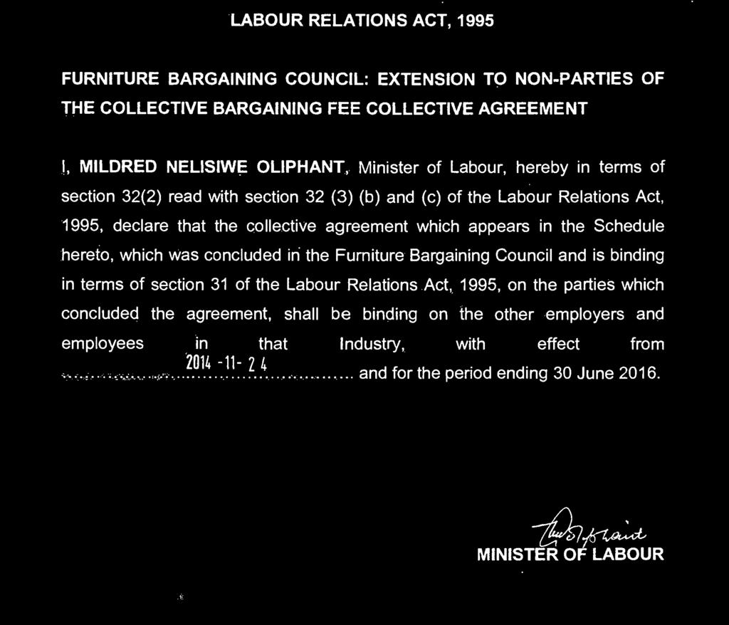 Labour, hereby in terms of section 32(2) read with section 32 (3) (b) and (c) of the Labour Relations Act, 1995, declare that the collective agreement which appears in the Schedule hereto, which was
