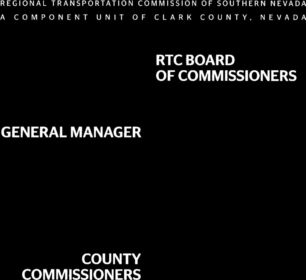 REGIONAL TRANSPORTATION COMMISSION OF SOUTHERN NEVADA A COMPONENT UNIT OF CLARK COUNTY, NEVADA RTC BOARD OFCOMMISSIONERS GENERAL MANAGER Laffy Brown, Chairnan Clark County Debra March, Vice Chairnan