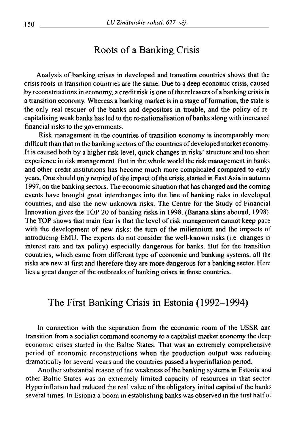 150 LU Zinātniskie raksti. 627 sēj. Roots of a Banking Crisis Analysis of banking crises in developed and transition countries shows that the crisis roots in transition countries are the same.