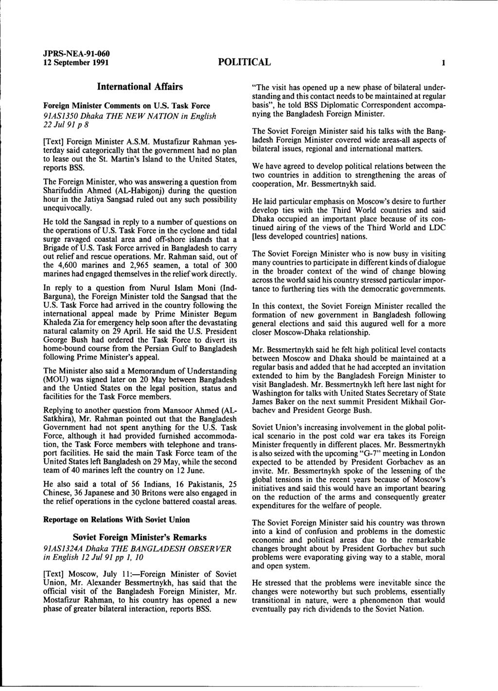 "12 September 1991 POLITICAL 1 International Affairs ""The visit has opened up a new phase of bilateral understanding and this contact needs to be maintained at regular Foreign Minister Comments on U.S. Task Force basis"", he told BSS Diplomatic Correspondent accompa- 91AS1350 Dhaka THE NEW NATION in English nying the Bangladesh Foreign Minister."